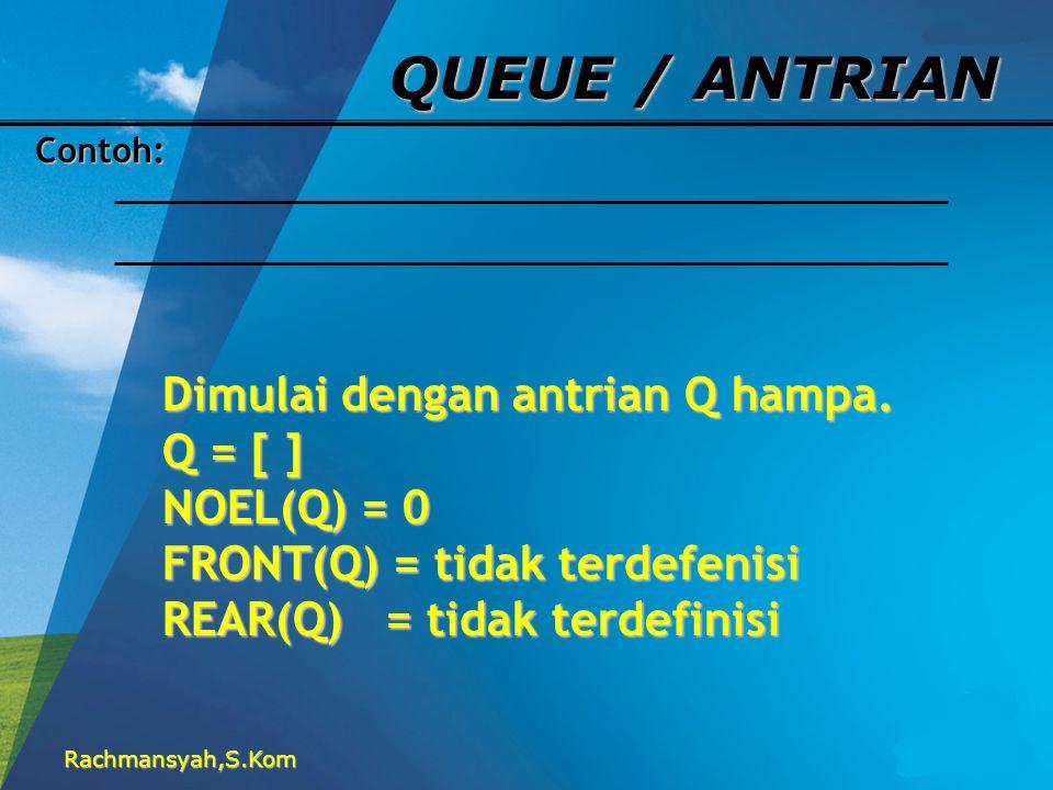 QUEUE / ANTRIAN Dimulai dengan antrian Q hampa. Q = [ ] NOEL(Q) = 0